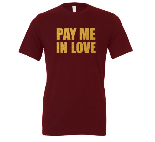 Pay Me In Love - Maroon_Gold Motivational T-Shirt   EntreVisionU