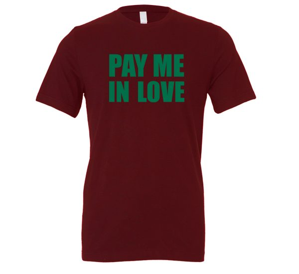 Pay Me In Love - Maroon_Green Motivational T-Shirt   EntreVisionU