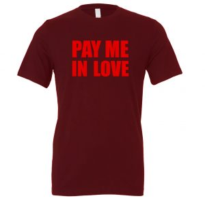 Pay Me In Love - Maroon_Red Motivational T-Shirt   EntreVisionU