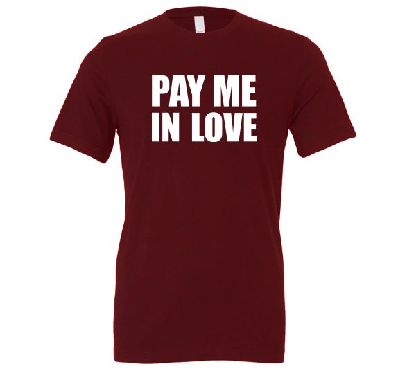 Pay Me In Love - Maroon_White Motivational T-Shirt   EntreVisionU