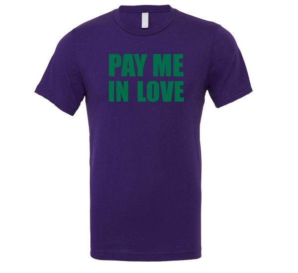 Pay Me In Love - Purple_Green Motivational T-Shirt   EntreVisionU