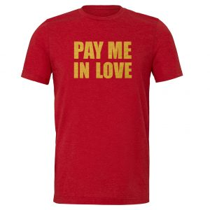 Pay Me In Love - Red_Gold Motivational T-Shirt   EntreVisionU