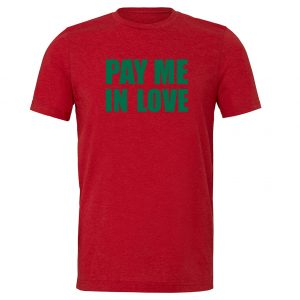 Pay Me In Love - Red_Green Motivational T-Shirt   EntreVisionU