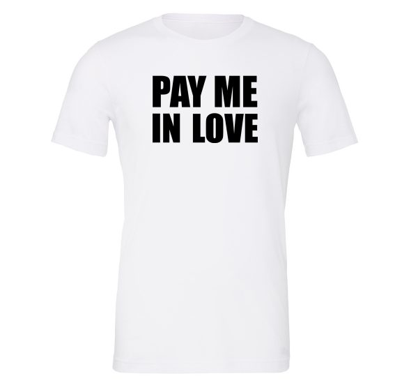 Pay Me In Love - White_Black Motivational T-Shirt   EntreVisionU