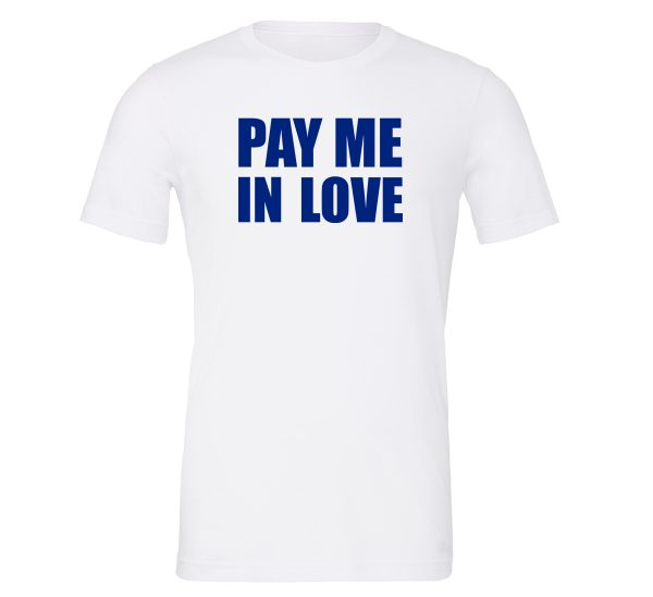 Pay Me In Love - White_Blue Motivational T-Shirt   EntreVisionU