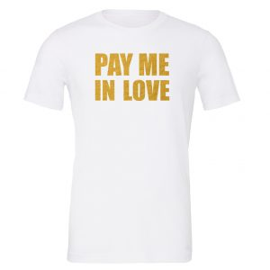 Pay Me In Love - White_Gold Motivational T-Shirt   EntreVisionU