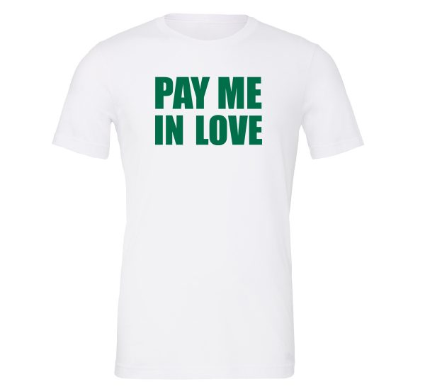 Pay Me In Love - White_Green Motivational T-Shirt   EntreVisionU