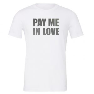 Pay Me In Love - White_Silver Motivational T-Shirt   EntreVisionU
