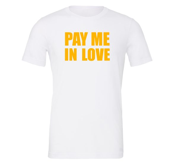 Pay Me In Love - White_Yellow Motivational T-Shirt   EntreVisionU