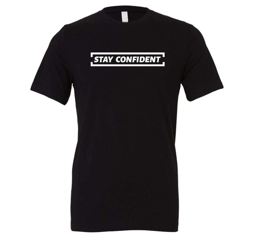 Stay Confident - Black_White Motivational T-Shirt | EntreVisionU