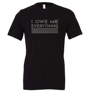I Owe Me Everything - Black_Silver Motivational T-Shirt | EntreVisionU