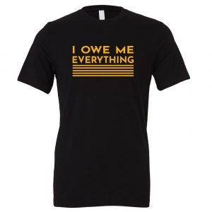I Owe Me Everything - Black_Yellow Motivational T-Shirt | EntreVisionU