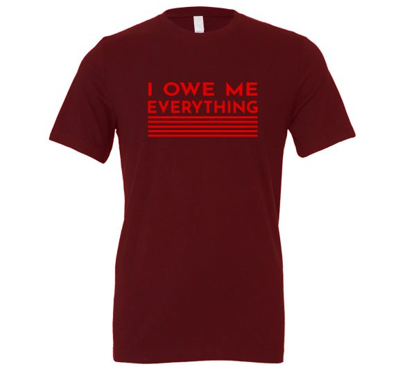 I Owe Me Everything - Maroon_Red Motivational T-Shirt | EntreVisionU