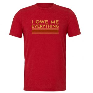 I Owe Me Everything - Red_Gold T-Shirt Front | EntreVisionU