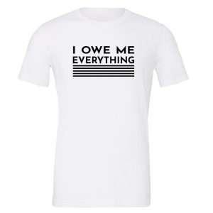 I Owe Me Everything - White_Black Motivational T-Shirt | EntreVisionU