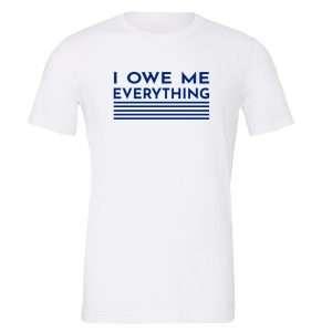 I Owe Me Everything - White_Blue Motivational T-Shirt | EntreVisionU