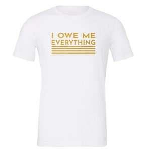 I Owe Me Everything - White_Gold Motivational T-Shirt | EntreVisionU