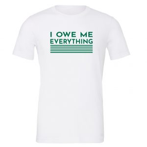 I Owe Me Everything - White_Green T-Shirt Front | EntreVisionU