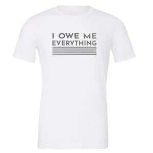 I Owe Me Everything - White_Silver Motivational T-Shirt | EntreVisionU