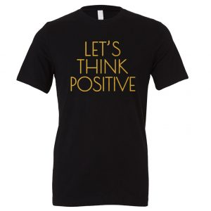 Let's Think Positive - Black_Gold Motivational T-Shirt | EntreVisionU