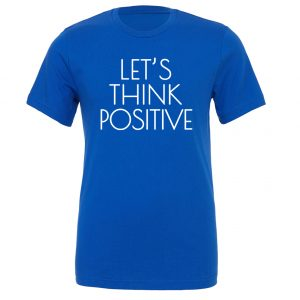 Let's Think Positive - Blue_White Motivational T-Shirt | EntreVisionU