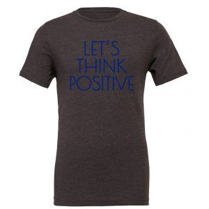 Let's Think Positive - Dark-Gray_Blue Motivational T-Shirt | EntreVisionU
