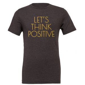 Let's Think Positive - Dark-Gray_Gold Motivational T-Shirt | EntreVisionU