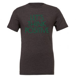 Let's Think Positive - Dark-Gray_Green Motivational T-Shirt | EntreVisionU