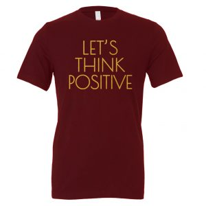 Let's Think Positive - Maroon_Gold Motivational T-Shirt | EntreVisionU