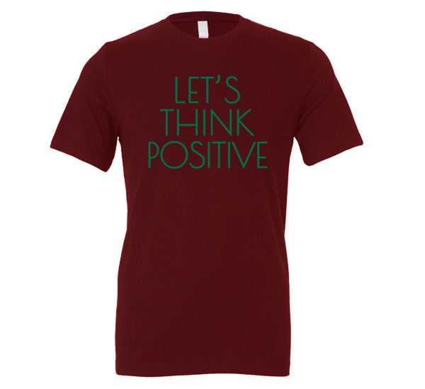 Let's Think Positive - Maroon_Green Motivational T-Shirt | EntreVisionU