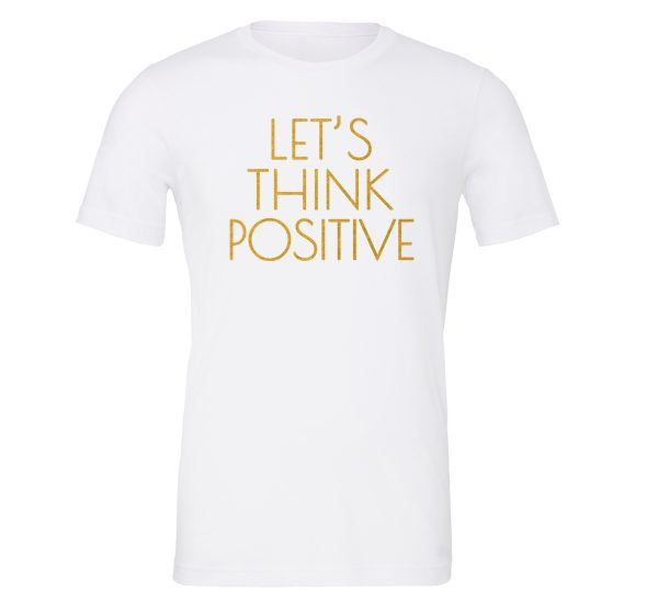 Let's Think Positive - White_Gold Motivational T-Shirt | EntreVisionU
