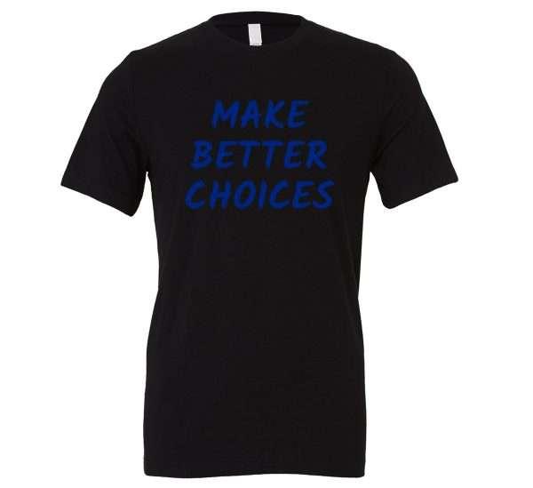 Make Better Choices - Black_Blue Motivational T-Shirt | EntreVisionU