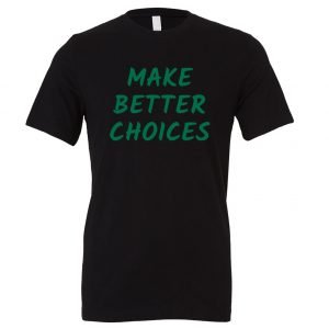 Make Better Choices - Black_Green Motivational T-Shirt | EntreVisionU
