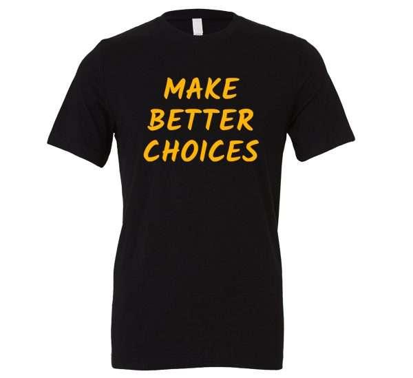 Make Better Choices - Black_Yellow Motivational T-Shirt | EntreVisionU