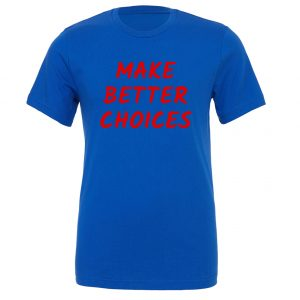 Make Better Choices - Blue_Red Motivational T-Shirt | EntreVisionU