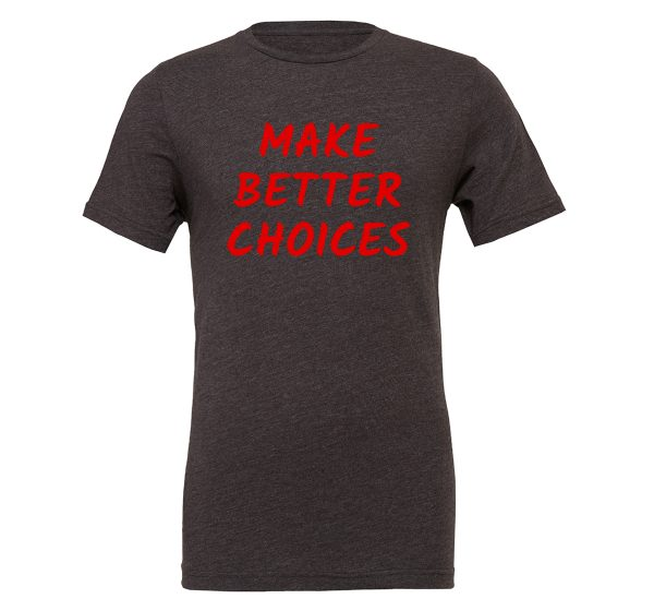 Make Better Choices - Dark Gray_Red Motivational T-Shirt | EntreVisionU