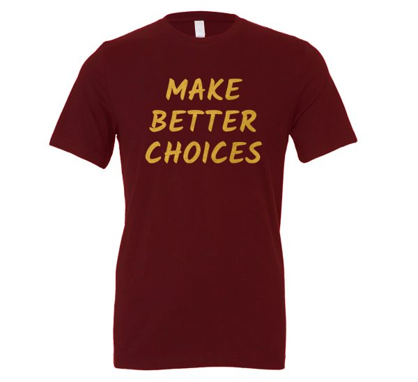 Make Better Choices - Maroon_Gold Motivational T-Shirt | EntreVisionU