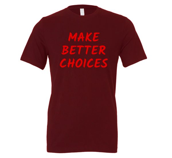 Make Better Choices - Maroon_Red Motivational T-Shirt | EntreVisionU