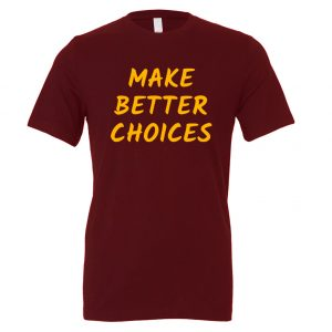 Make Better Choices - Maroon_Yellow Motivational T-Shirt | EntreVisionU