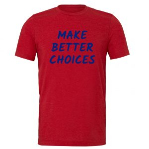 Make Better Choices - Red_Blue Motivational T-Shirt | EntreVisionU