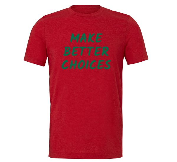 Make Better Choices - Red_Green Motivational T-Shirt | EntreVisionU