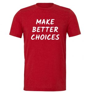 Make Better Choices - Red_White Motivational T-Shirt | EntreVisionU