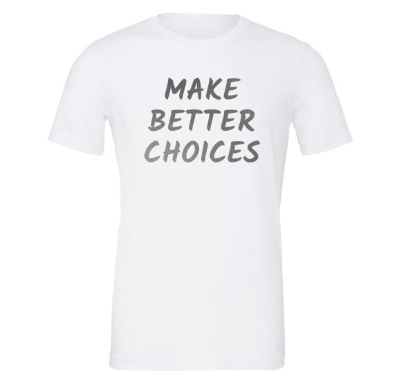 Make Better Choices - White_Silver T-Shirt Front | EntreVisionU