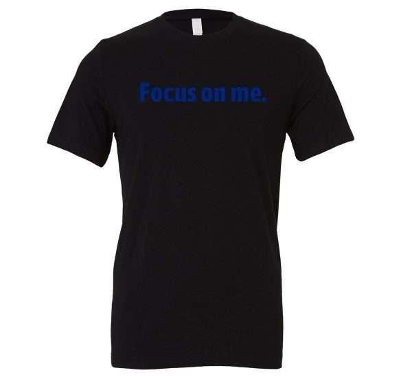 Focus on Me - Black_Blue Motivational T-Shirt   EntreVisionU