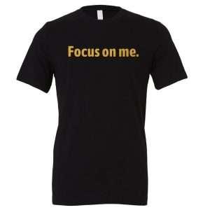 Focus on Me - Black_Gold Motivational T-Shirt   EntreVisionU