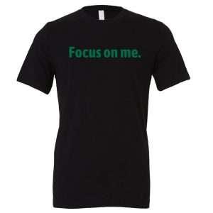 Focus on Me - Black_Green Motivational T-Shirt | EntreVisionU