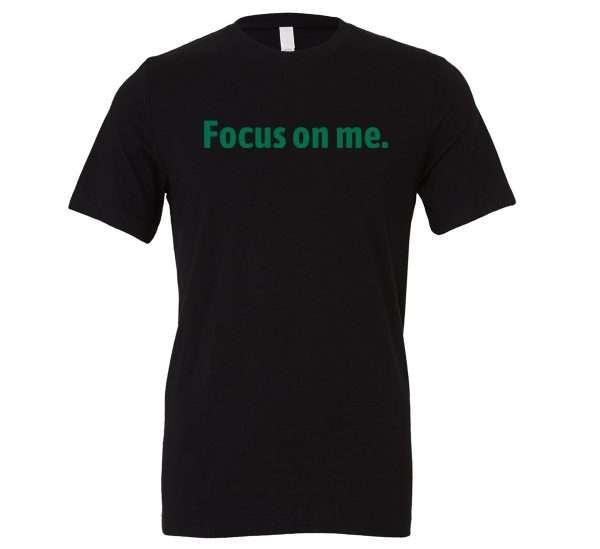 Focus on Me - Black_Green Motivational T-Shirt   EntreVisionU