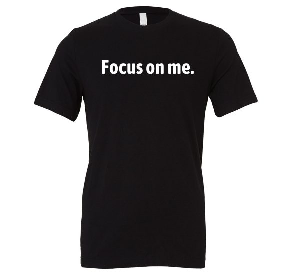 Focus on Me - Black_White Motivational T-Shirt   EntreVisionU