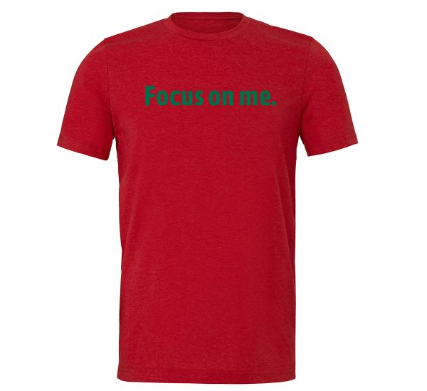 Focus on Me - Red_Green Motivational T-Shirt   EntreVisionU
