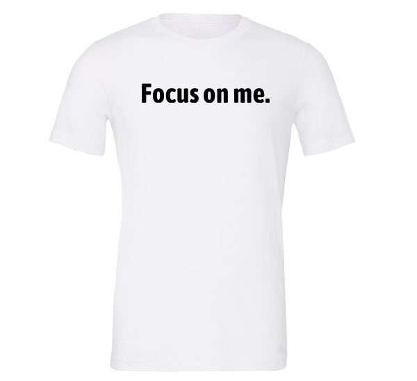 Focus on Me - White_Black Motivational T-Shirt   EntreVisionU